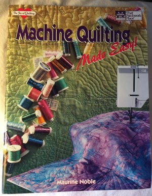 Machine Quilting Made Easy Book by Maurine Noble