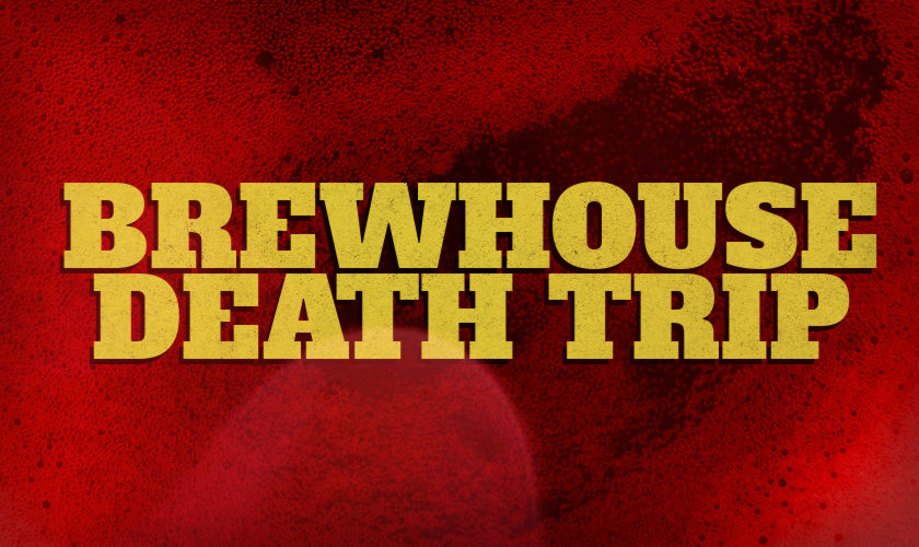 Brewhouse Death Trip