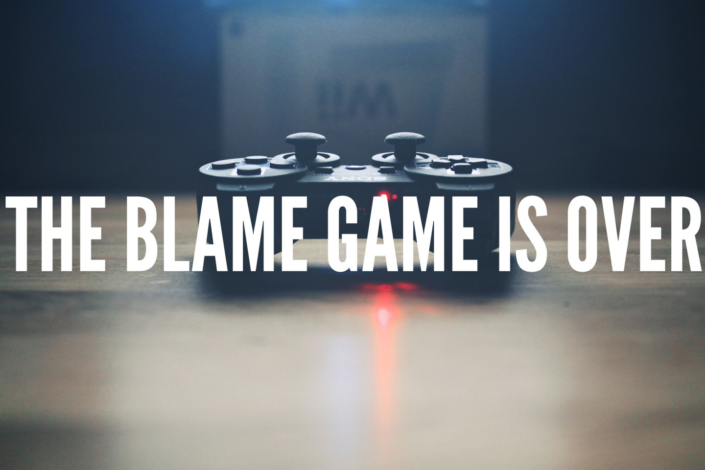 The Blame Game is Over | BobbyShirley.com