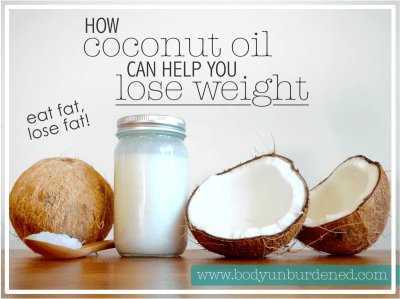 How Coconut Oil Can Help You Lose Weight Body Unburdened