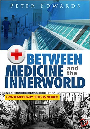 Book Cover: Between Medicine and the Innerworld Part 1 by Peter Edwards