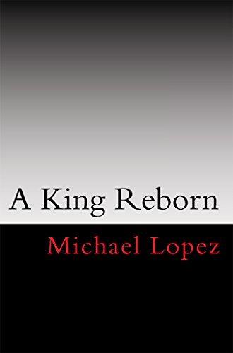 Book Cover: A King Reborn by Michael Lopez