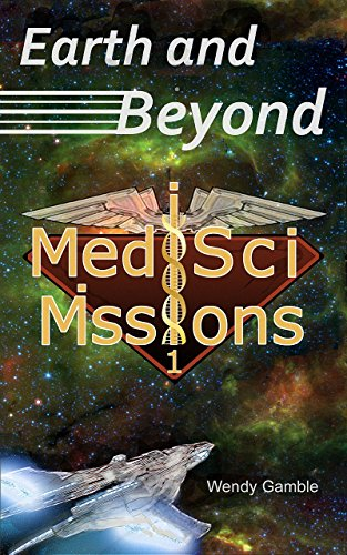 Book Cover: Earth and Beyond: MedSci Missions 1 by Wendy Gamble by Wendy Gamble