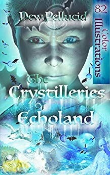 The Crystilleries of Echoland by Dew Pellucid