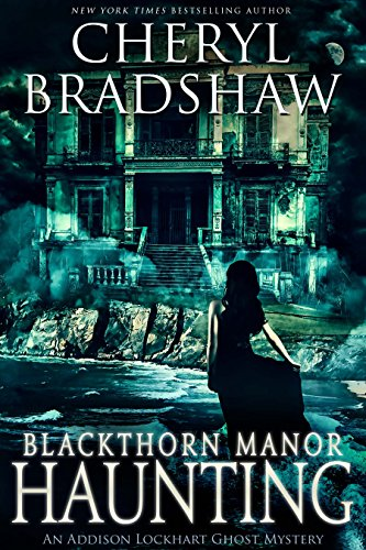 Blackthorn Manor Haunting (Addison Lockhart Book 3) by Cheryl Bradshaw
