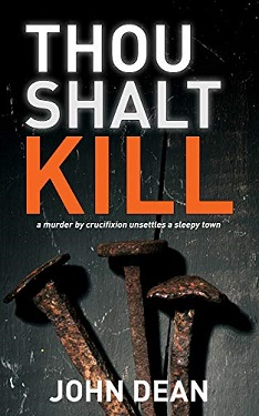 Book Cover: THOU SHALT KILL: a murder by crucifixion unsettles a sleepy town by John Dean