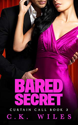Bared Secret (Curtain Call Book 3): A Romantic Comedy by C. K. Wiles