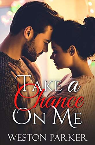 Take A Chance On Me A Single Father Romance by Weston Parker