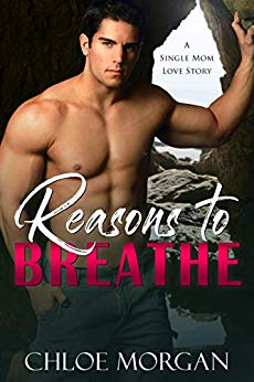 Reasons To Breathe - A Single Mom Love Story by Chloe Morgan