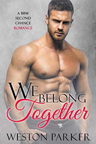 We Belong Together: A BBW Second Chance Romance by Weston Parker
