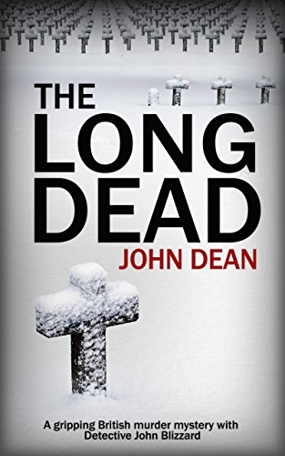 THE LONG DEAD: A gripping British murder mystery with detective John Blizzard