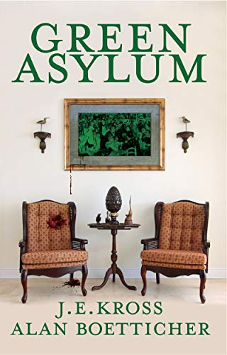 Green Asylum A Psychological Thriller by J.E. Kross and Alan Boetticher