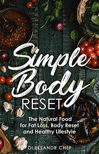 Simple Body Reset The Natural Food for Fat Loss, Body Reset and Healthy Lifestyle by Oleksandr Chef