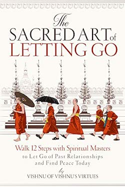 The Sacred Art of Letting Go by Vishnu's Virtues