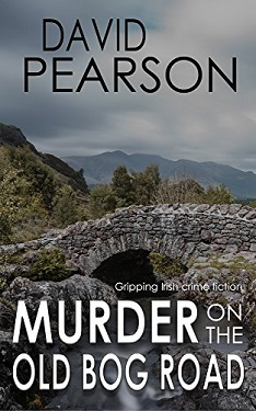 MURDER ON THE OLD BOG ROAD gripping Irish crime fiction by David Pearson