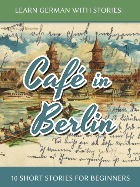 Learn German with Stories: Café in Berlin - 10 short stories for beginners