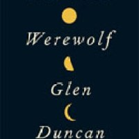 THE LAST WEREWOLF by Glen Duncan – Review