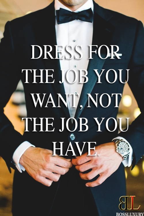Dress for the job you want, not the job you have\u201d Quote of the day