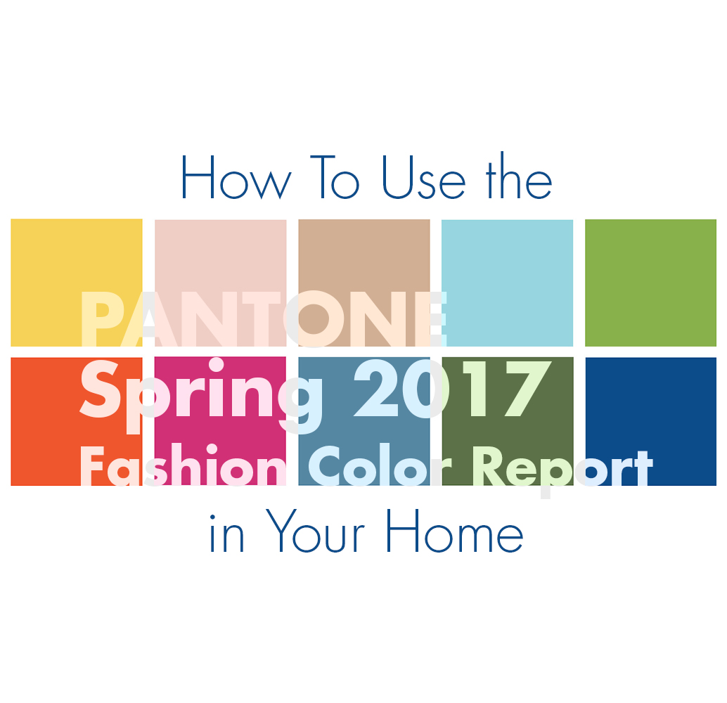 Pantone 2017 How To Use The Pantone Spring 2017 Fashion Color Report In Your