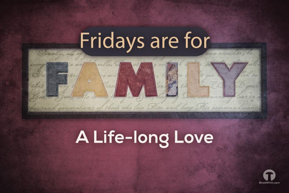 Fridays Are For Family – A Life-long Love