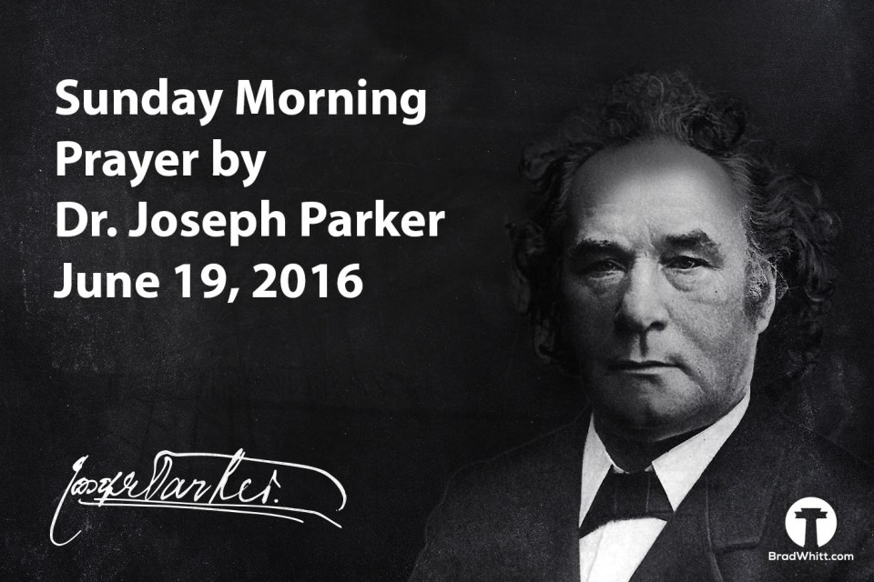 Dr. Joseph Parker Prayer June 19 2016