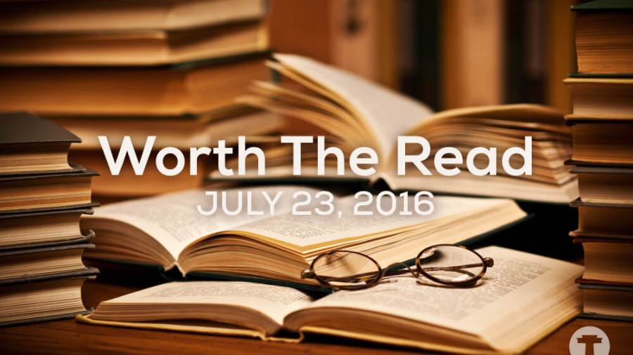 Worth the Read – July 23, 2016