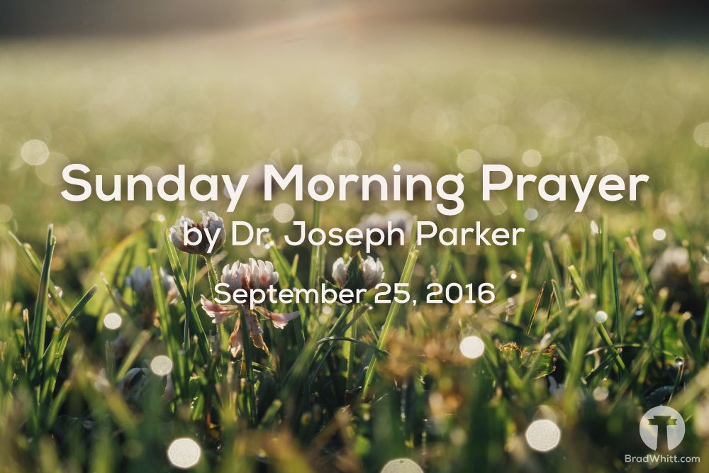 Sunday Morning Prayer by Dr. Joseph Parker – September 25, 2016