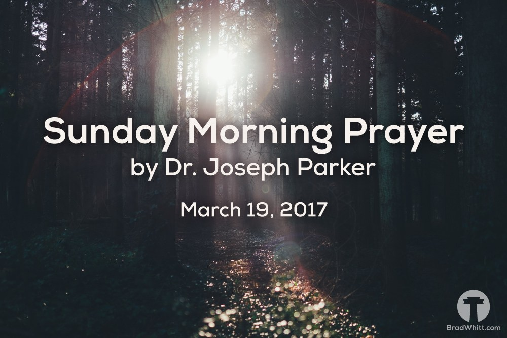 Sunday Morning Prayer by Dr. Joseph Parker – March 19, 2017
