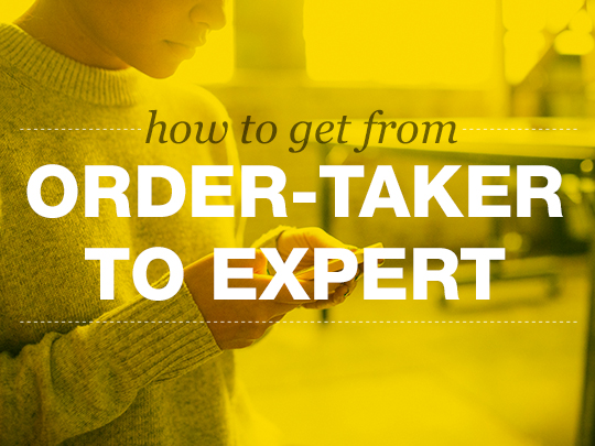 How to Get From Order-Taker to Expert Braid Creative and Consulting