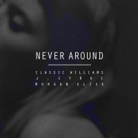 "[ The Distribution ] Classic Williams ""Never Around"" Ft J. Cyrus x Morgan Elise"
