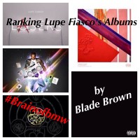 Ranking Lupe Fiasco's Albums by Blade Brown