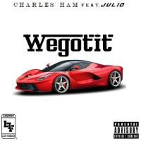 "Charles Ham ft. Julio - ""We Got It"""