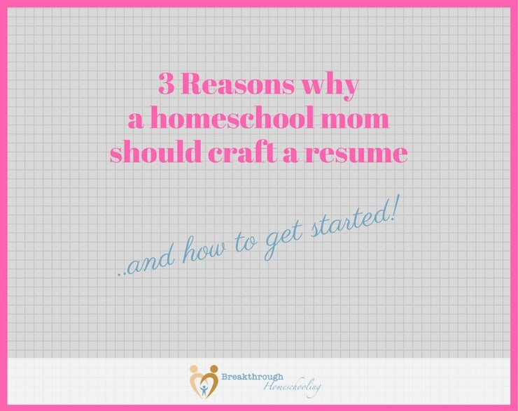 Why Every Homeschool Mom Should Have a Resume - Breakthrough
