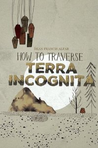 Cover of How To Traverse Terra Incognita by Dean Francis Alfar