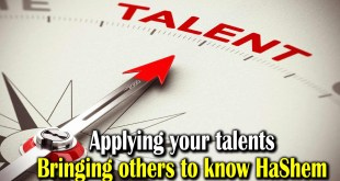 Applying your talents | Bringing others to know HaShem