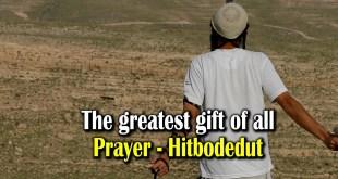 The greatest gift of all | Prayer-Hitbodedut