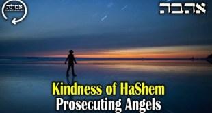Kindness of Hashem | Prosecuing Angels