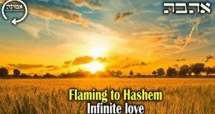 Flaming to Hashem | Infinite love