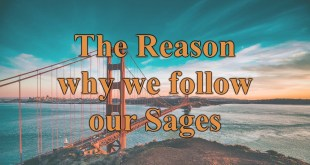 The Reason Why We Follow Our Sages