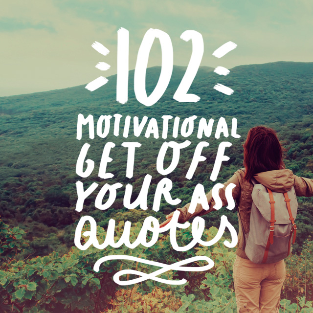 102 Motivational Quotes to Help You Get Off Your Ass
