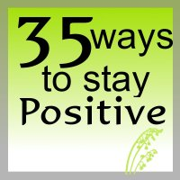 35 ways to stay positive