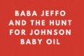 Baba-Jeffo-and-the-Hunt-for-Johnson-Baby-Oil-1-e1466384436242