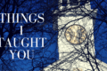 Things I Taught You (1)