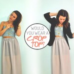 Would You Wear: Crop Tops?