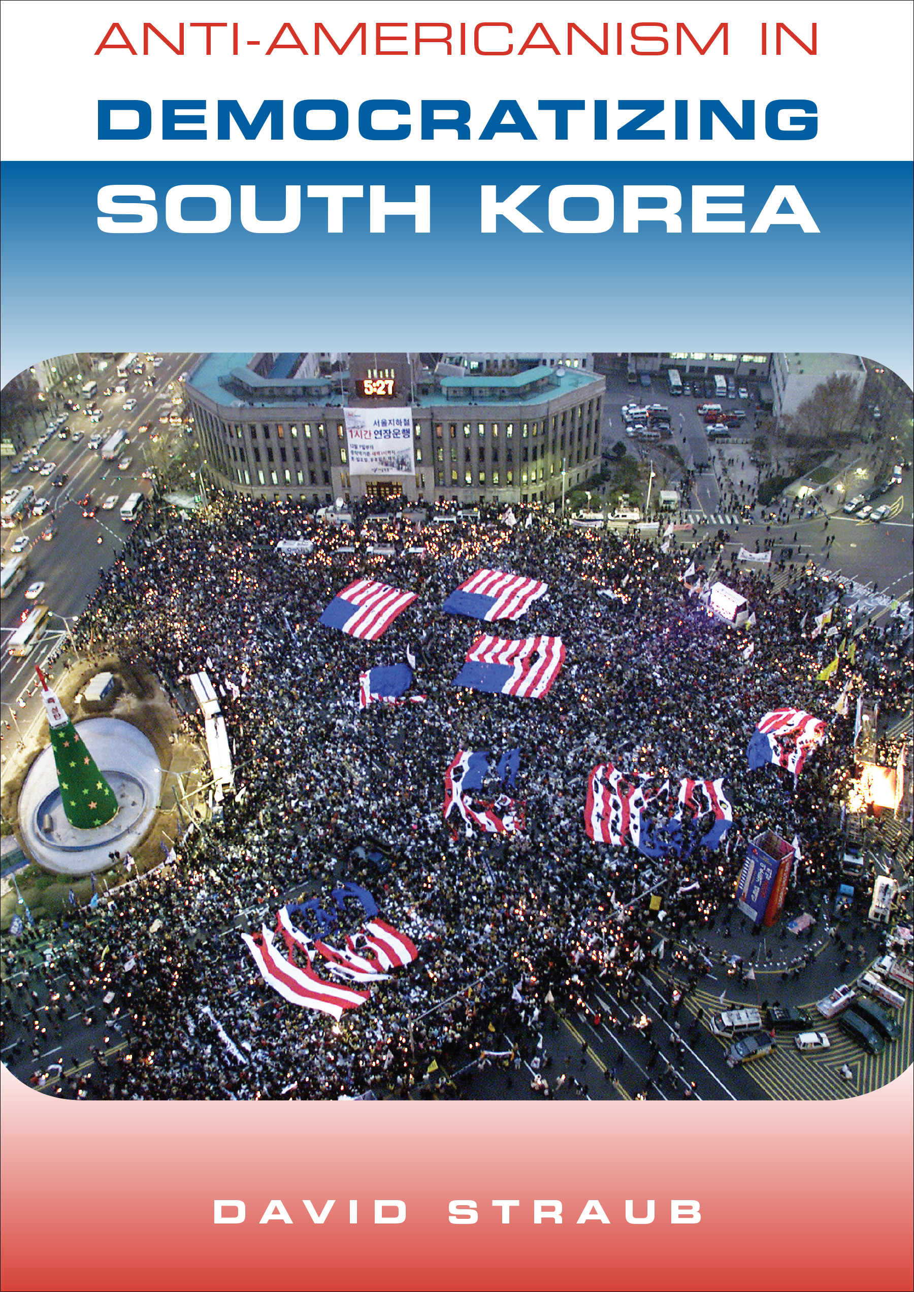 About South Korea Anti Americanism In Democratizing South Korea
