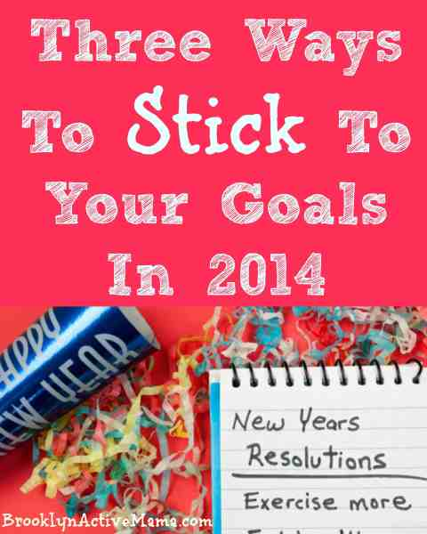 Three Ways To Stick To Your Goals In 2014