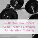 3 Effective Low Impact Cross Training Exercises For Marathon Training