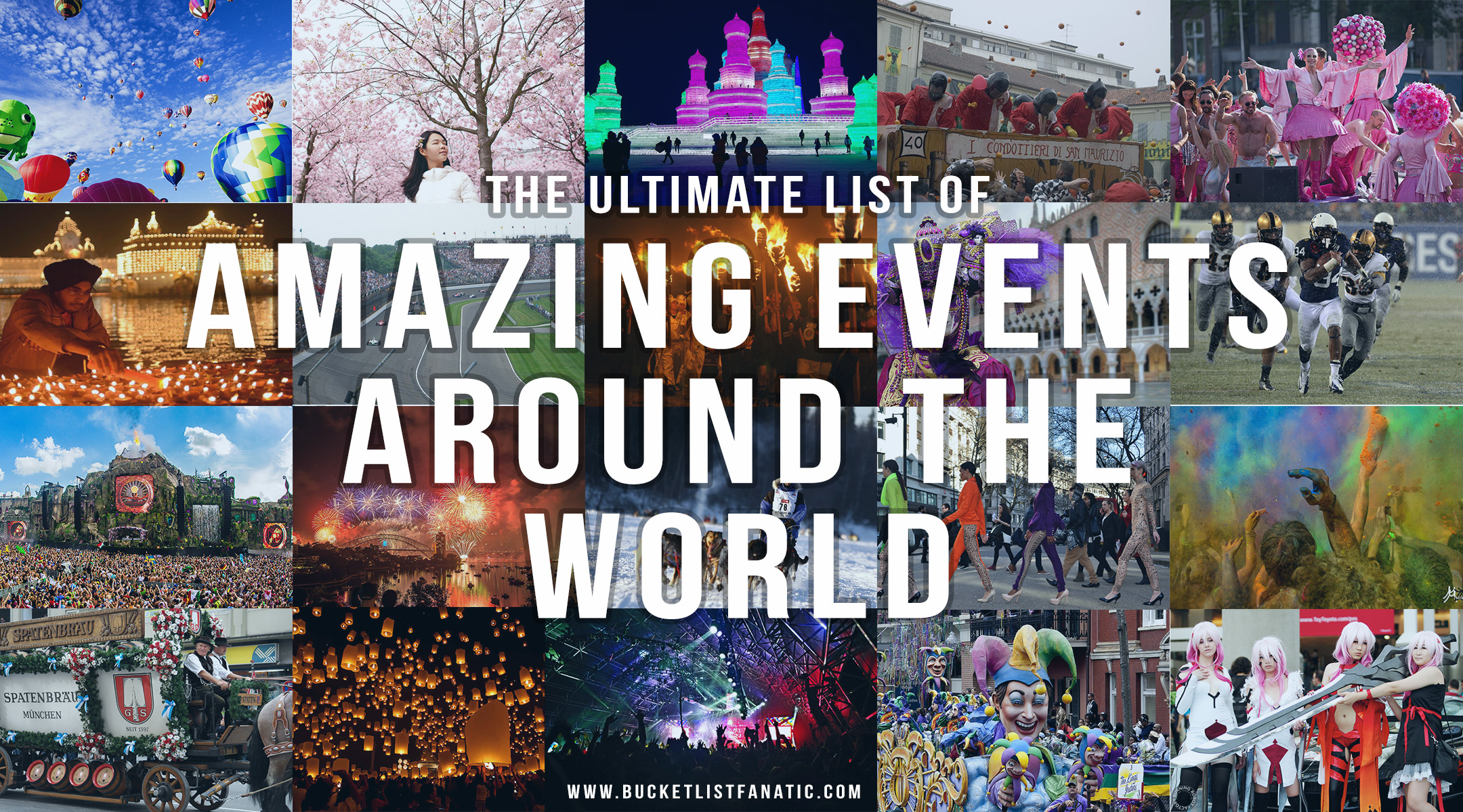 The Ultimate List Of Amazing Events Around The World Bucket List Fanatic