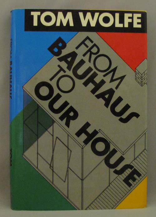 Tom Bauhaus From Bauhaus To Our House | Tom Wolfe