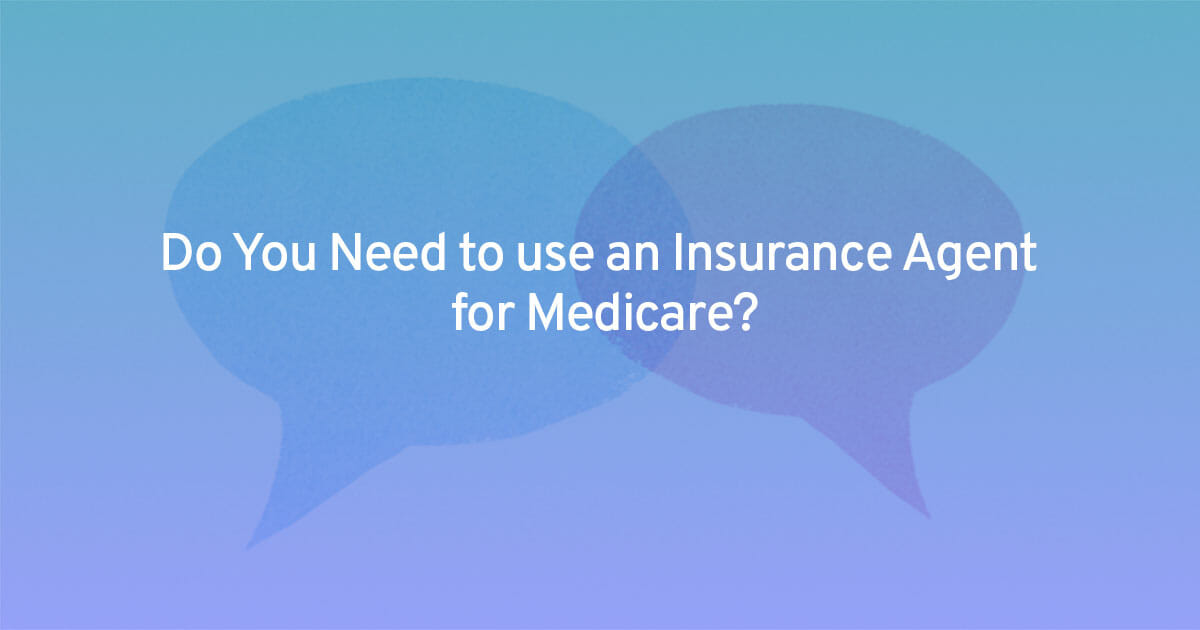 Do You Need to use an Insurance Agent for Medicare? Buffer Benefits